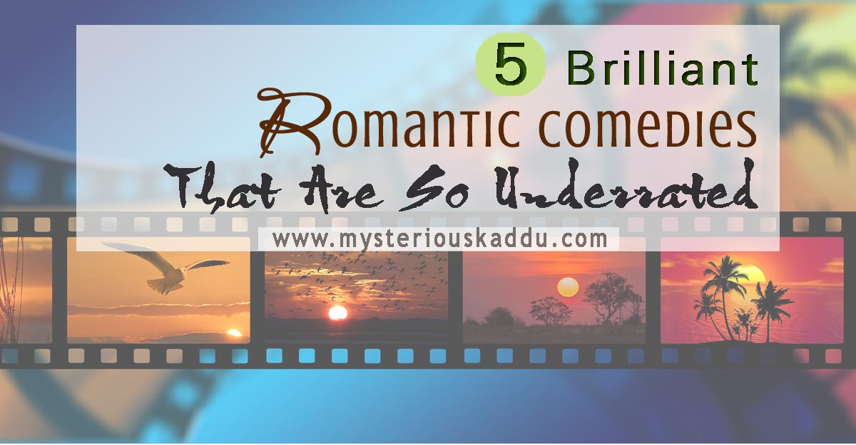 5 Brilliant Romantic Comedies That Are So Underrated | Lesser Known Rom-Coms You Must Watch