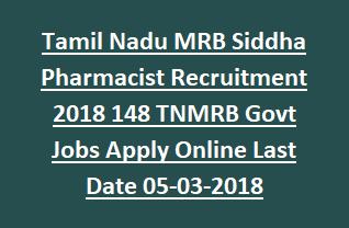 Tamil Nadu MRB Siddha Pharmacist Recruitment 2018 148 TNMRB Govt Jobs Apply Online Notification Last Date 05-03-2018