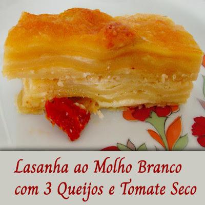 Lasanha ao molho branco com 3 queijos e tomate seco