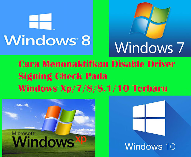 Cara Menonaktifkan Disable Driver Signing Check Pada Windows Xp/7/8/8.1/10 Terbaru