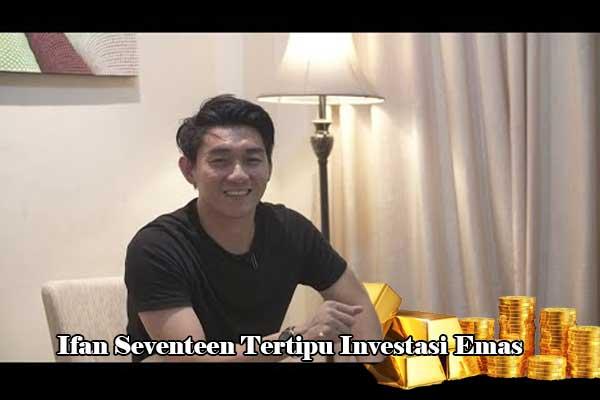 Ifan Seventeen Tertipu Investasi Emas