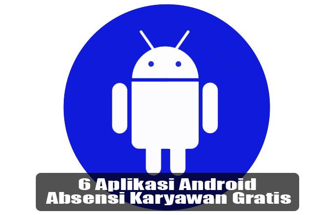6 Daftar Aplikasi Android Absensi Pegawai Gratis