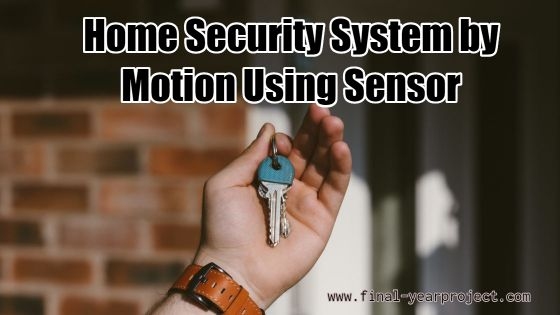 Home Security System by Motion Using Sensor