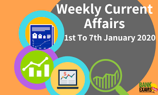 Weekly Current Affairs 1st To 7th January 2020