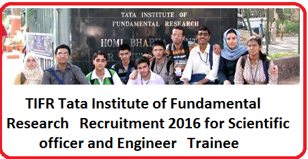 TIFR Tata Institute of Fundamental Research Recruitment 2016 for Scientific officer and Engineer Trainee TIFR Recruitment 2016 for 05 Scientific officer and other Posts 23 Apr 2016 Tata Institute of Fundamental Research (TIFR) invited applications for recruitment to the post of Scientific Officer, Engineer Electrical, Administrative Assistant, Clerk, Tradesman (Electrical).TIFR Tata Institute of Fundamental Research Recruitment 2016 for Scientific officer and Engineer Trainee TIFR Recruitment 2016 for 05 Scientific officer and other Posts 23 Apr 2016 Tata Institute of Fundamental Research (TIFR) invited applications for recruitment to the post of Scientific Officer, Engineer Electrical, Administrative Assistant, Clerk, Tradesman (Electrical).