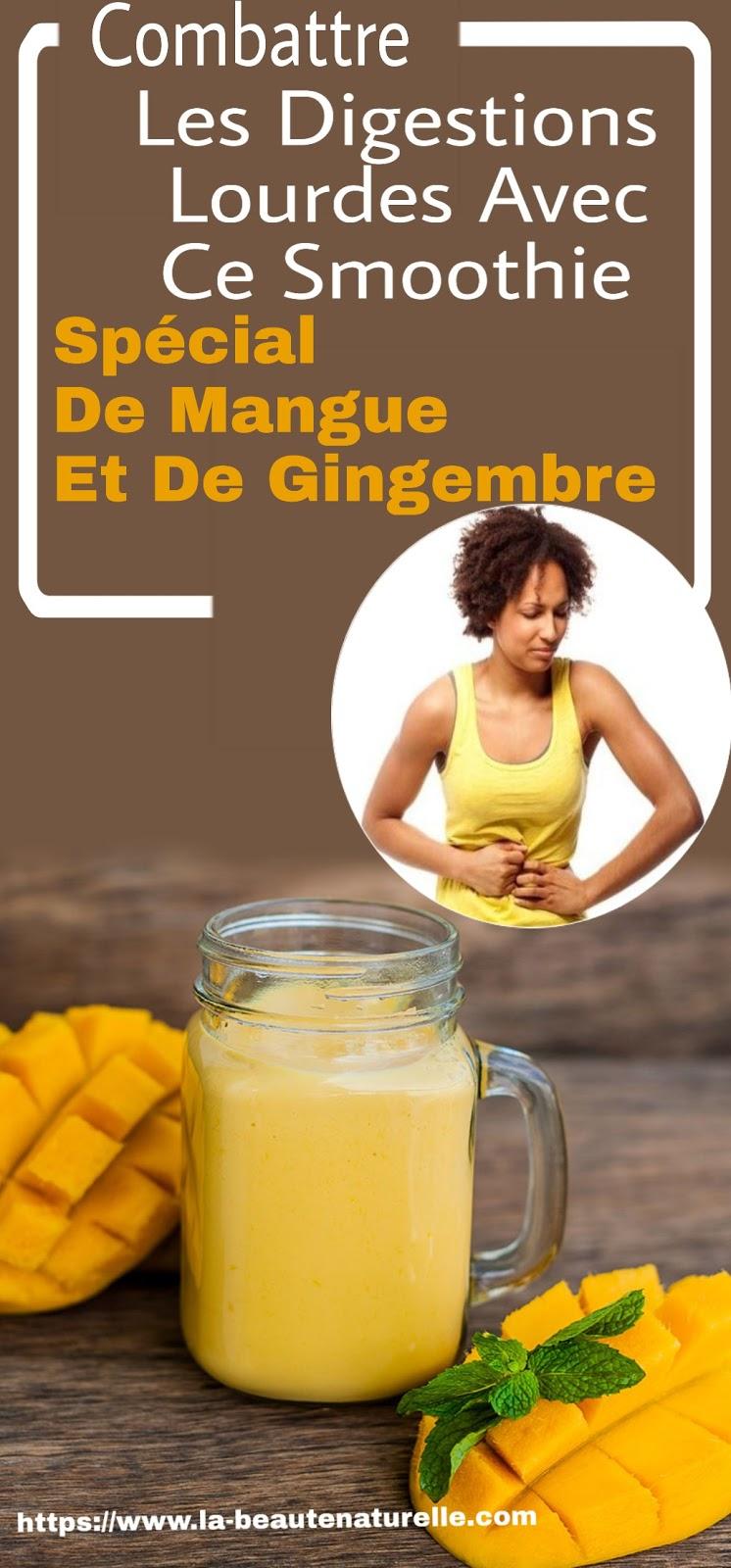 Combattre Les Digestions Lourdes Avec Ce Smoothie Spécial De Mangue Et De Gingembre