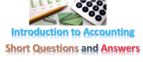 Introduction to Accounting - Short Questions and Answers