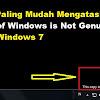 "CARA PAMUNGKAS MENGATASI ""THIS COPY OF WINDOWS IS NOT GENUINE"" WINS 7 BUILD 7600"
