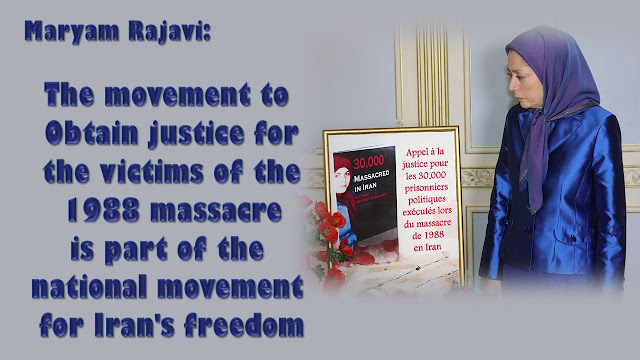 MARYAM RAJAVI: THE MOVEMENT TO OBTAIN JUSTICE FOR THE VICTIMS OF THE 1988 MASSACRE IS PART OF THE NATIONAL MOVEMENT FOR IRAN'S FREEDOM
