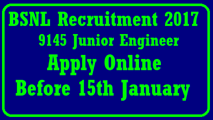 BSNL Recruitment 2017 Apply Online - 9145 Junior Engineer Bharat Sanchar Nigam Limited (BSNL) Issued a Advertisement For Recruiting 9145 Junior Engineer.All Eligible and Willing candidates Can Check Detailed Advertisement From Their Official Website And Apply Online On Or Before 15th January 2018.Eligible and Interested Candidates Can Check Detailed Information For Each Postion Such As - Eligibility Criteria, Qualifications, Age Limit, Selection Procedure Before Applying./2018/01/bsnl-recruitment-2017-apply-online-9145-junior-engineer-posts.html
