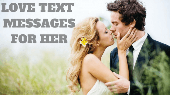 Love Text Messages For Her ? Here comes the Sweetest of it all you have been waiting for.