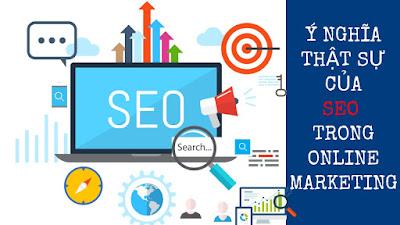 Ý Nghĩa Thật Sự Của SEO Trong Online Marketing Mà Bàn Nên Biết