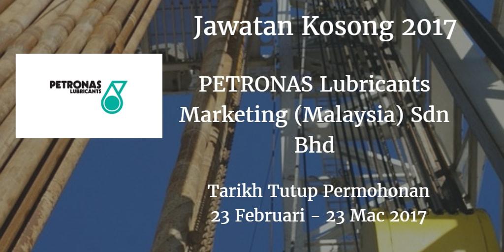 Jawatan Kosong PETRONAS Lubricants Marketing (Malaysia) Sdn Bhd  23 Februari - 23 Mac 2017