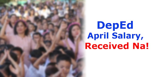 DepEd April Salary, Received Na!