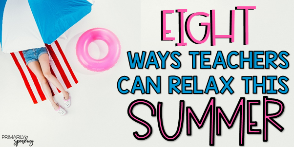 How to Teachers Relax and Recharge Summer