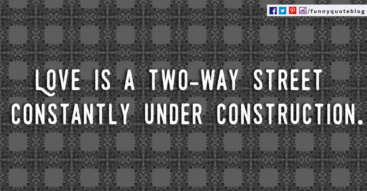 Love is a two-way street constantly under construction. - Carroll Bryant