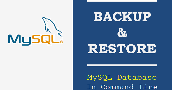 How To Backup And Restore MySQL Database Using Command Line