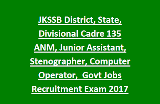 JKSSB District, State, Divisional Cadre 135 ANM, Junior Assistant, Stenographer, Computer Operator,  Govt Jobs Recruitment Exam 2017