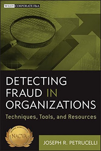 Detecting Fraud in Organizations  Techniques, Tools, and Resources by Joseph R. Petrucelli