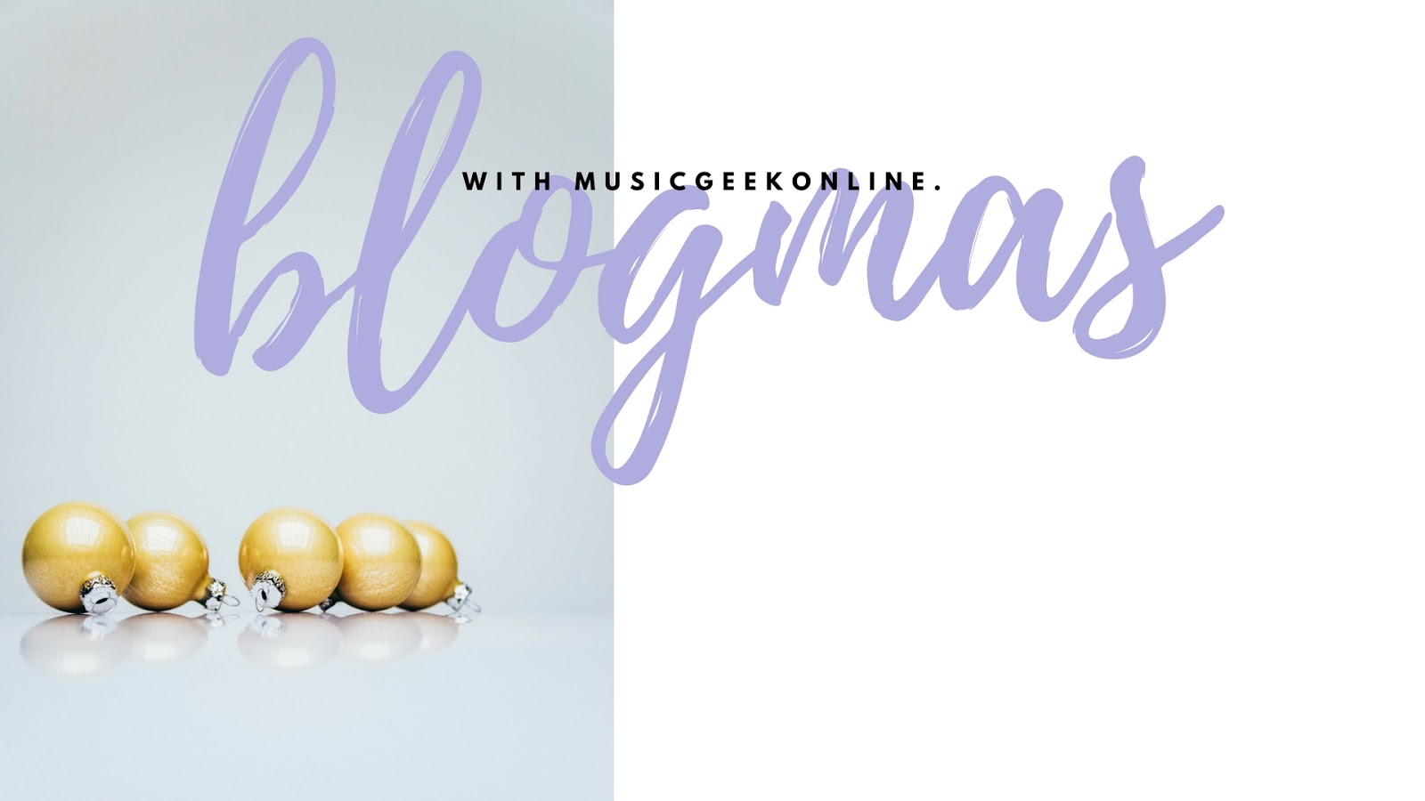 Welcome To Blogmas With MusicGeekOnline
