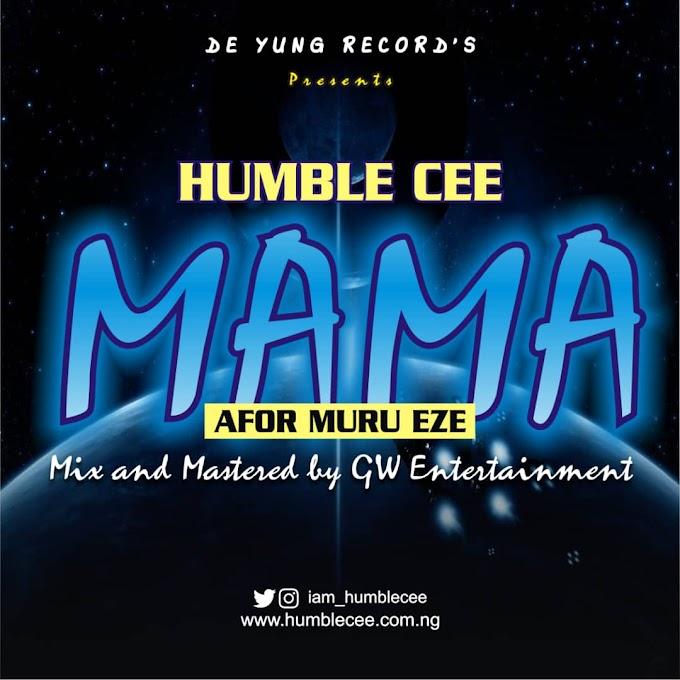 Humble Cee - MAMA ( afor muru eze )