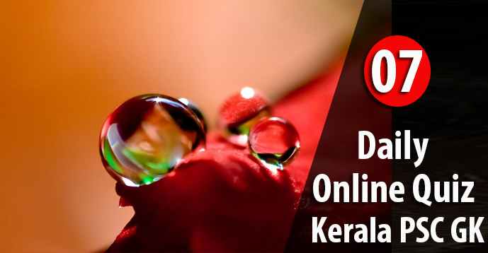 Daily Quiz Test for Kerala PSC Exams - 07