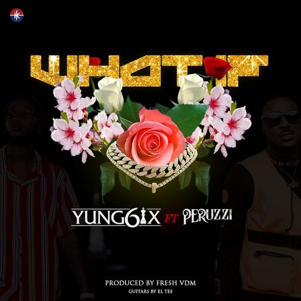 [Music] Yung6ix – What If Ft. Peruzzi