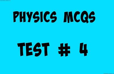 Physics Mcqs test No 4