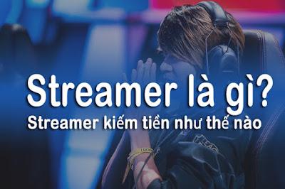 Streamer kiếm tiền như thế nào? Làm cách nào để trở thành 1 streamer?