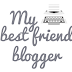 My Best Friend Blogger!