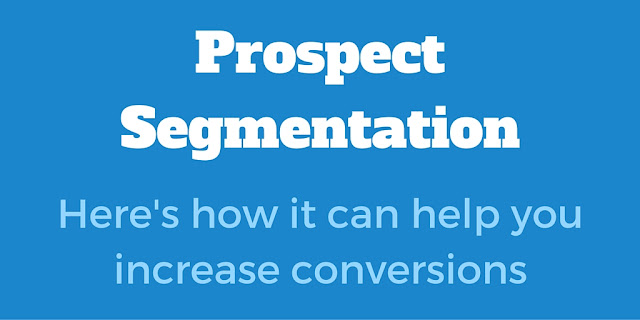 Prospect Segmentation Can Help Increase Conversions - Here's How