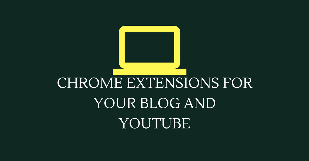 9 chrome extensions for bloggers and youtubers in hindi