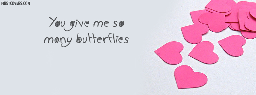 You give me so many butterflies
