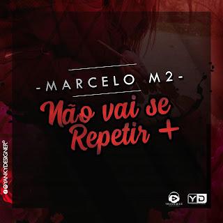 Marcelo M2 - Não Vai Se Repetir + (Prod. J.U In The Track)