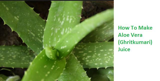 How To Make Aloe Vera (Ghritkumari) Juice