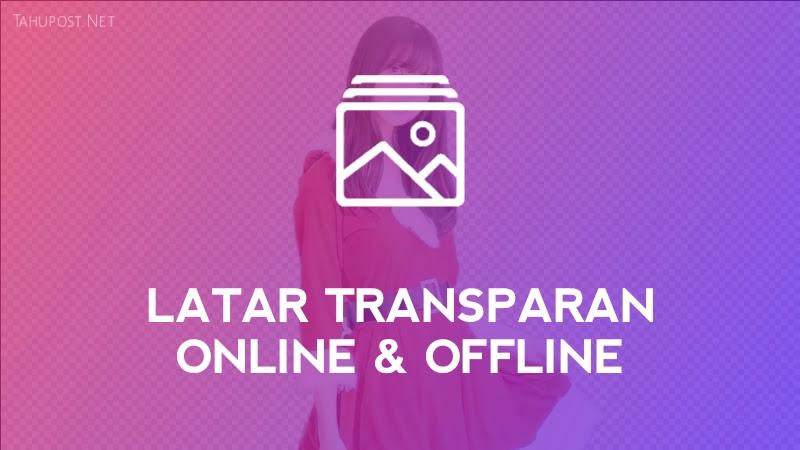Cara Membuat Background Transparan Online dan Offline