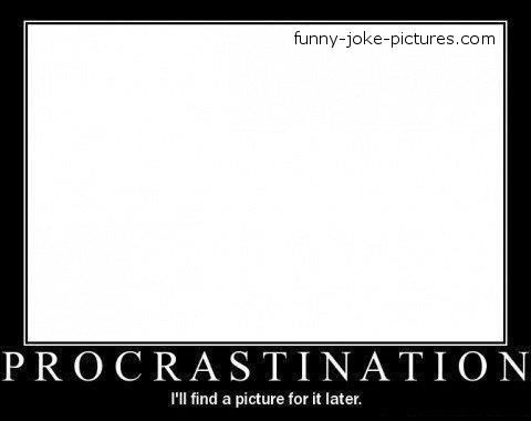 Hilarious Procrastination Meme Joke Image