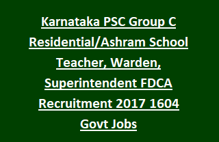 Karnataka PSC Non Technical Group C Residential Ashram School Teacher, Warden, Superintendent FDCA Recruitment 2017 1604 Govt Jobs