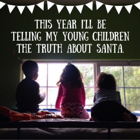 This year I'll be telling my young children the truth about Santa.