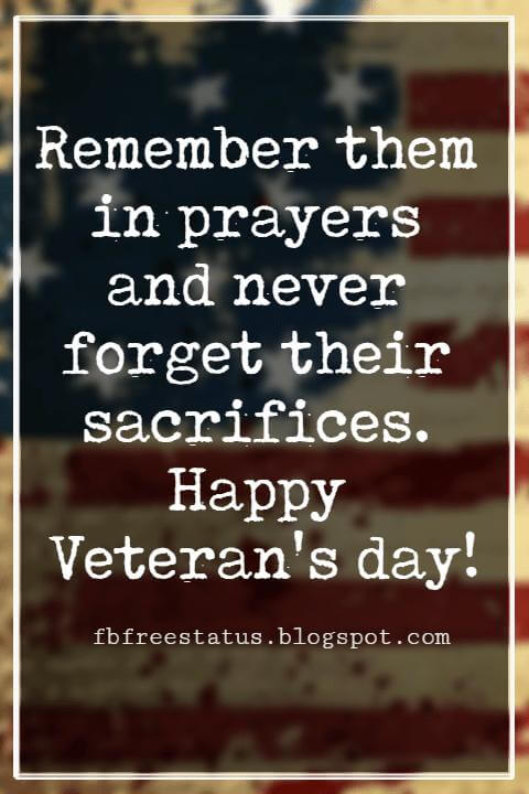 Happy Veterans Day Quotes & Happy Veterans Day Messages, Remember them in prayers and never forget their sacrifices. Happy Veteran's day!