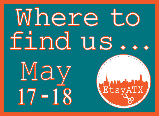 Etsy ATX Members Out & About - May 17th & 18th