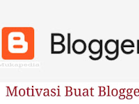 Motivasi Buat Blogger Untuk Menjadi Lebih Baik