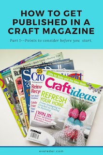 How to get published in a craft magazine. Part 1--points to consider before you start