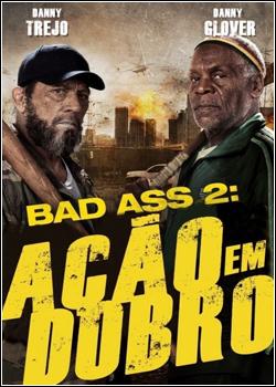 Baixar Bad Ass 2: Ação em Dobro Dublado Grátis