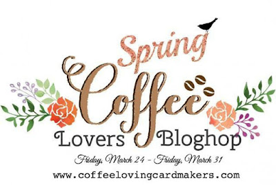 Spring Coffee Lovers Bloghop ~ Day 4