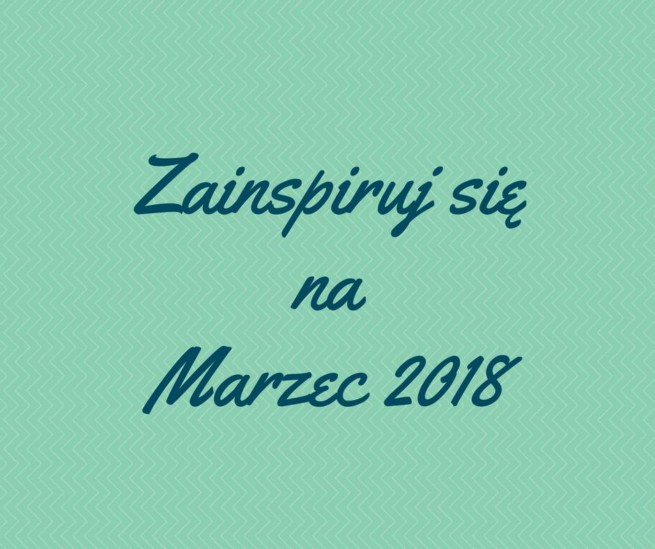 Zainspiruj się - marzec 2018