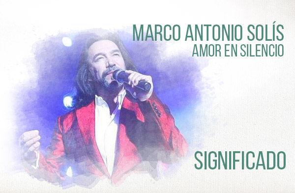 Amor En Silencio significado de la canción Marco Antonio Solís Los Bukis.