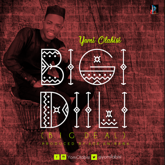MUSIC: YOMI OLABISI - ''BIGI DILLI'' (BIG DEAL)
