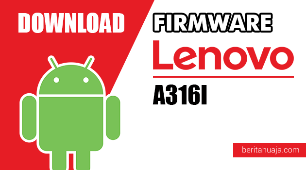 Download Firmware / Stock ROM Lenovo A316I All Versions