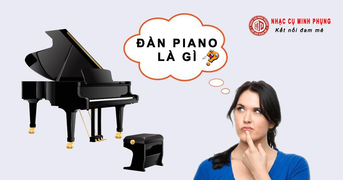 Đàn piano là gì?. đàn organ và piano điện khác gì nhau